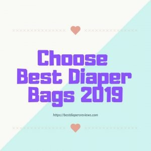 How to Choose Best Diaper Bags 2019