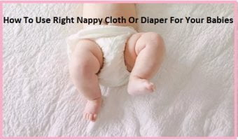 Use Right Nappy Cloth Or Diaper For Your Babies